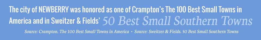 The city of Newberry was honored as one of Crampton's The 100 Best Small Towns in America and in Switzer and Fields'  50 Best Small Southern Towns